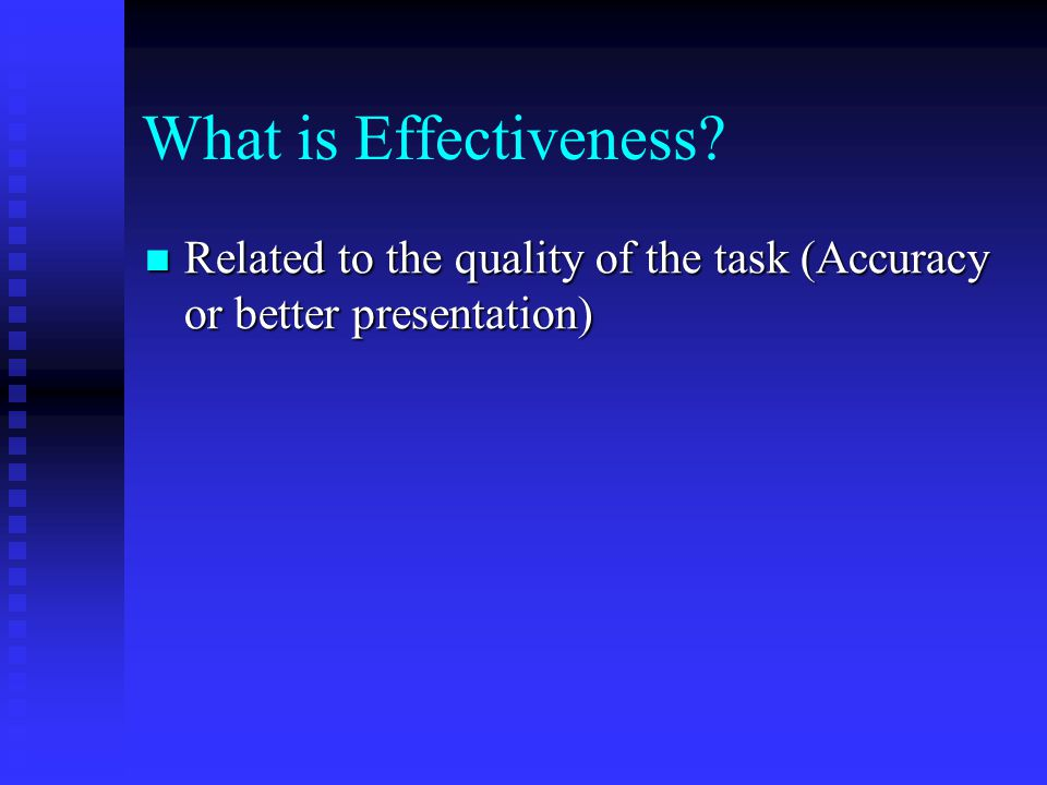 What is Effectiveness Related to the quality of the task (Accuracy or better presentation)