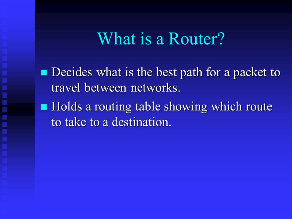 What is a Router Decides what is the best path for a packet to travel between networks.