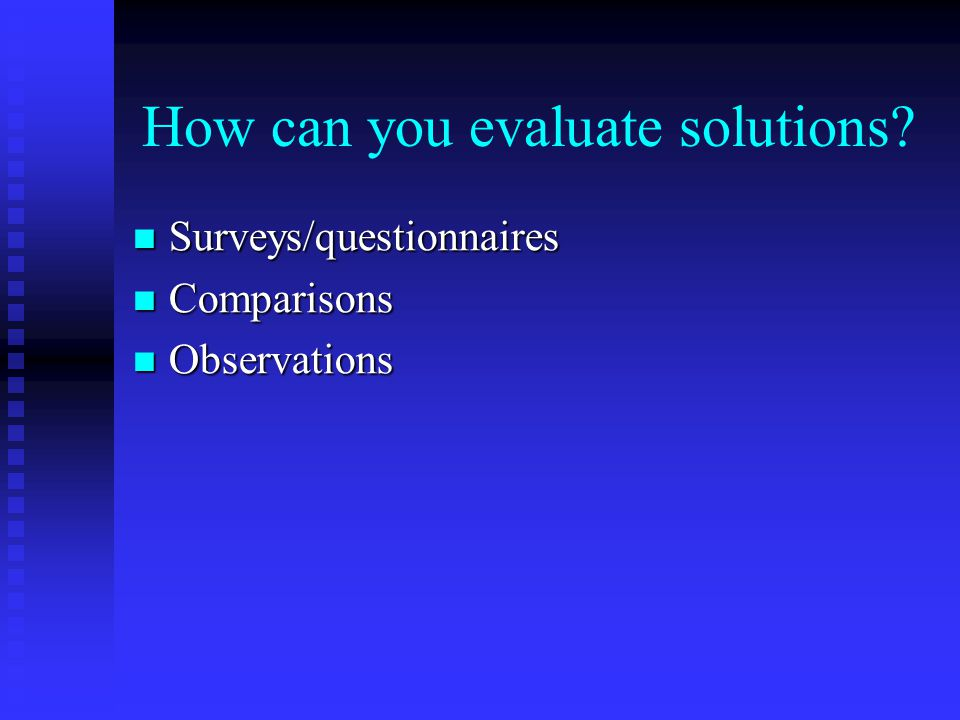 How can you evaluate solutions