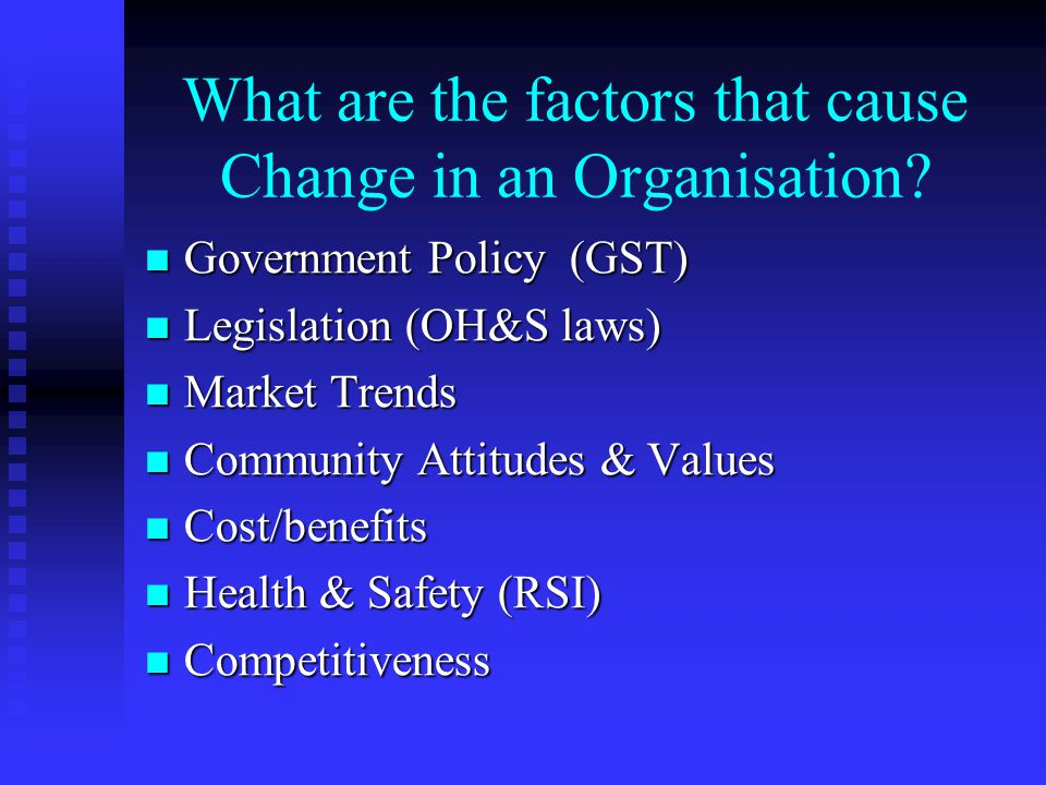 What are the factors that cause Change in an Organisation
