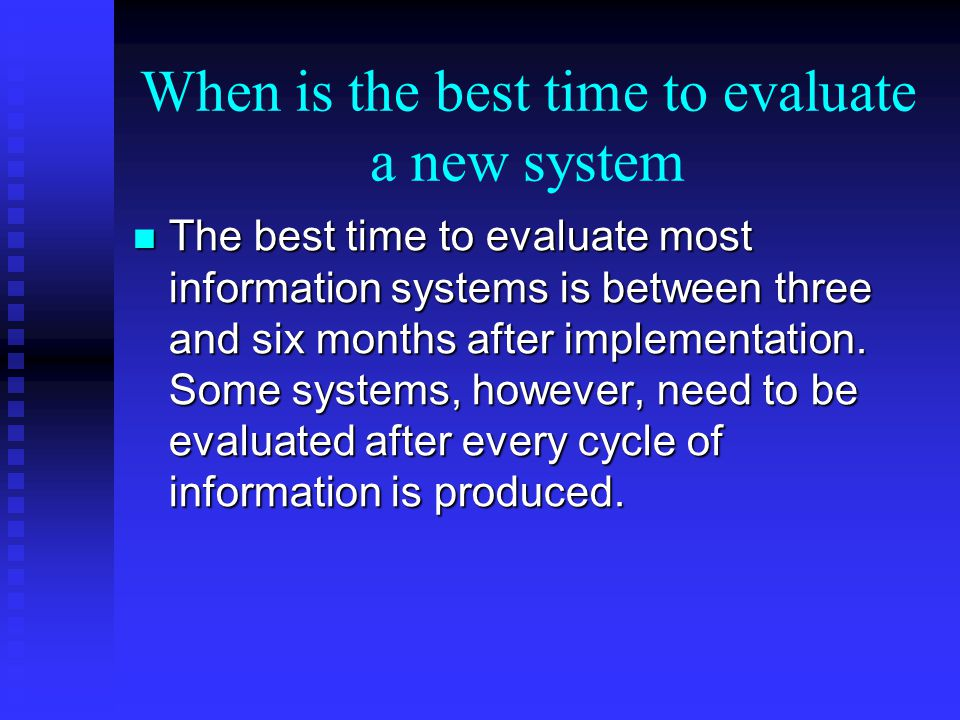 When is the best time to evaluate a new system