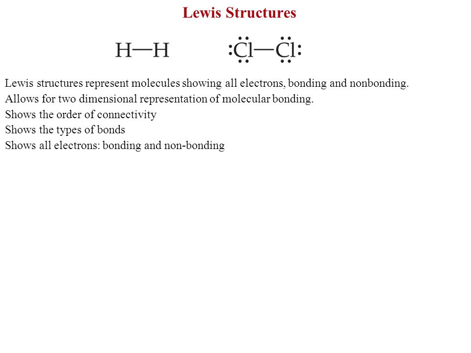 Lewis Structures Lewis structures represent molecules showing all electrons, bonding and nonbonding.