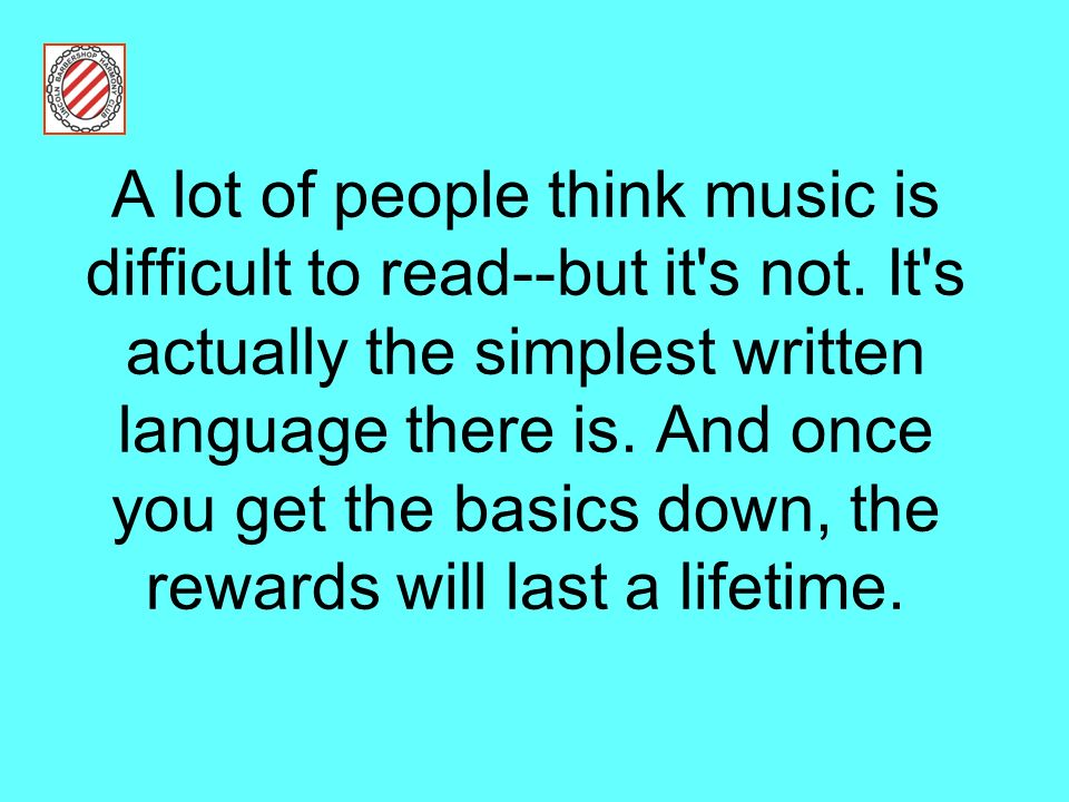 A lot of people think music is difficult to read--but it s not