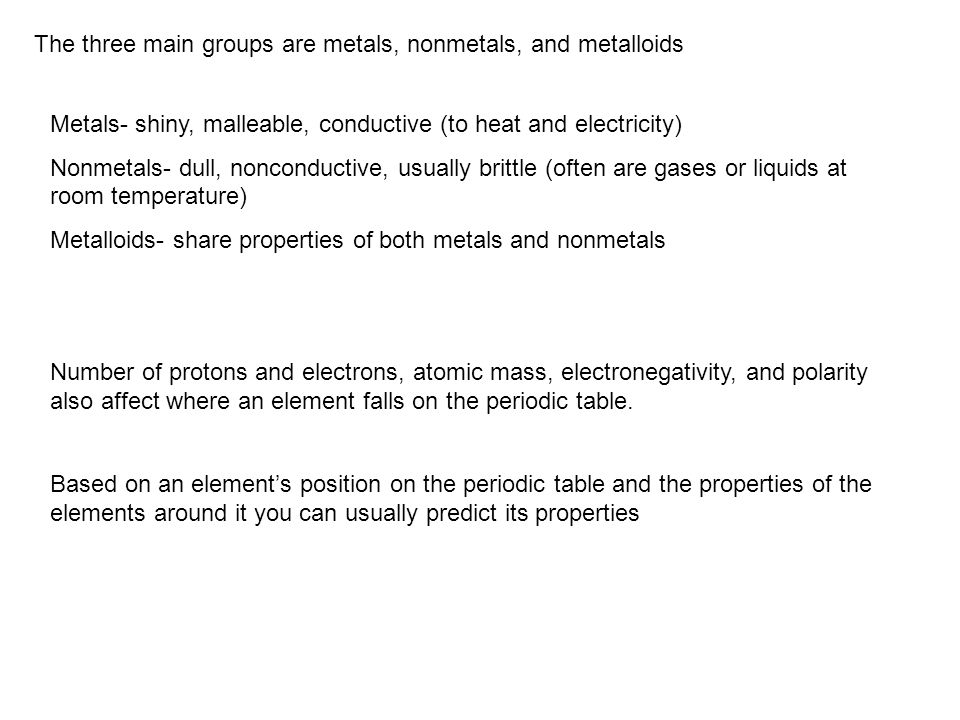 The three main groups are metals, nonmetals, and metalloids