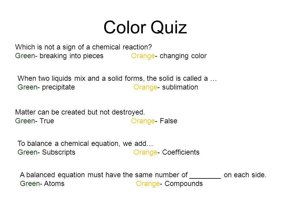 Color Quiz Which is not a sign of a chemical reaction
