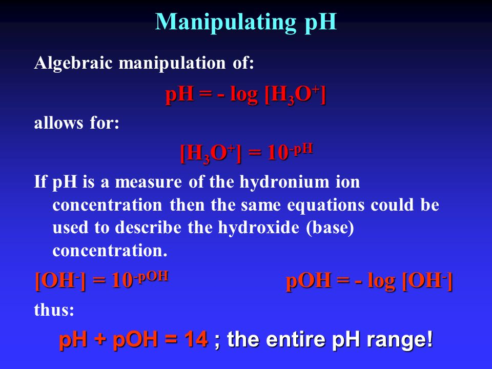 pH + pOH = 14 ; the entire pH range!