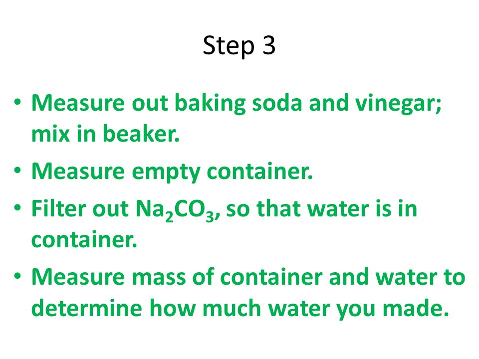 Step 3 Measure out baking soda and vinegar; mix in beaker.