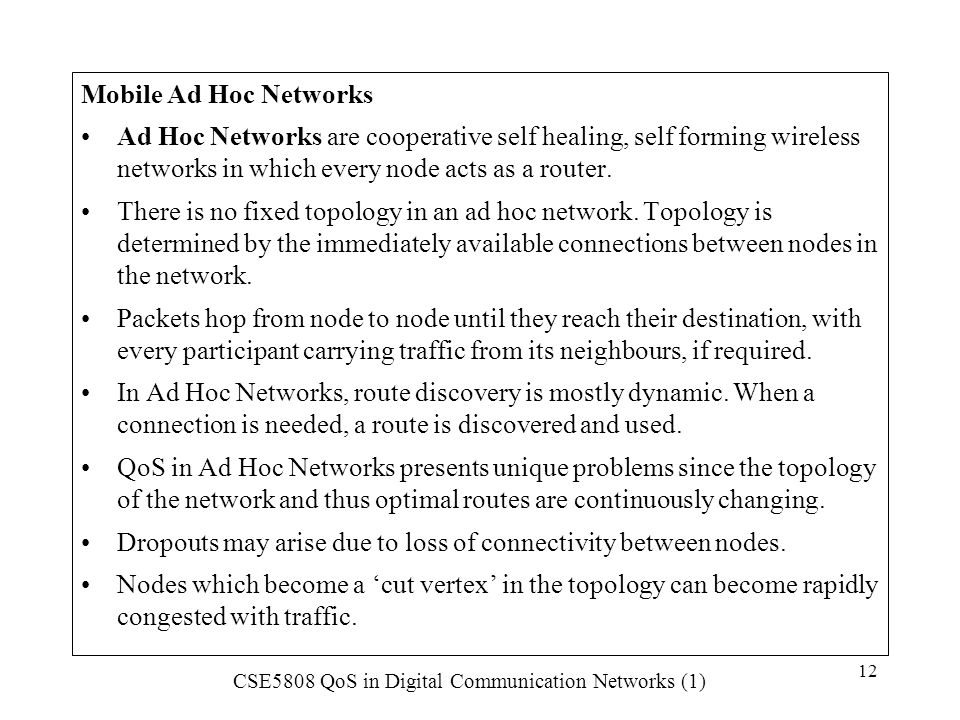 Mobile Ad Hoc Networks Ad Hoc Networks are cooperative self healing, self forming wireless networks in which every node acts as a router.