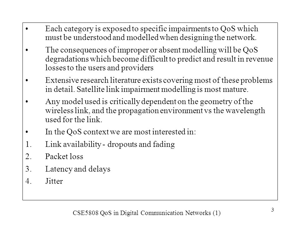Each category is exposed to specific impairments to QoS which must be understood and modelled when designing the network.
