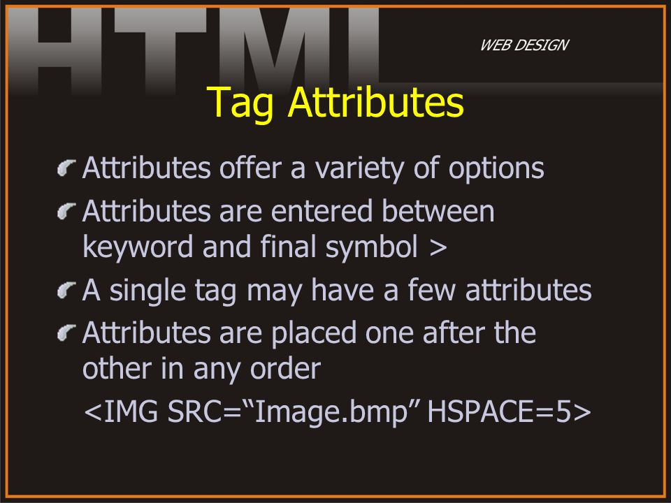 Tag Attributes Attributes offer a variety of options