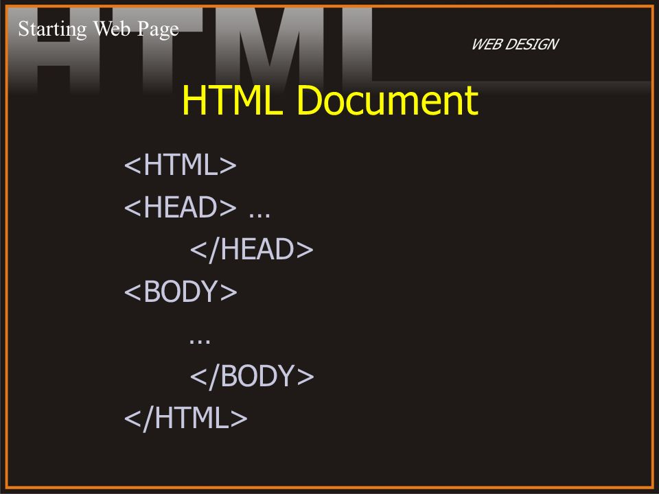 HTML Document <HTML> <HEAD> … </HEAD> <BODY> …