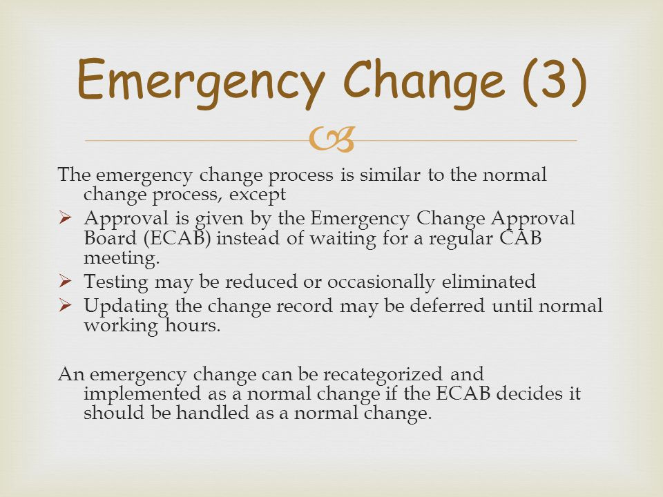 Emergency Change (3) The emergency change process is similar to the normal change process, except.