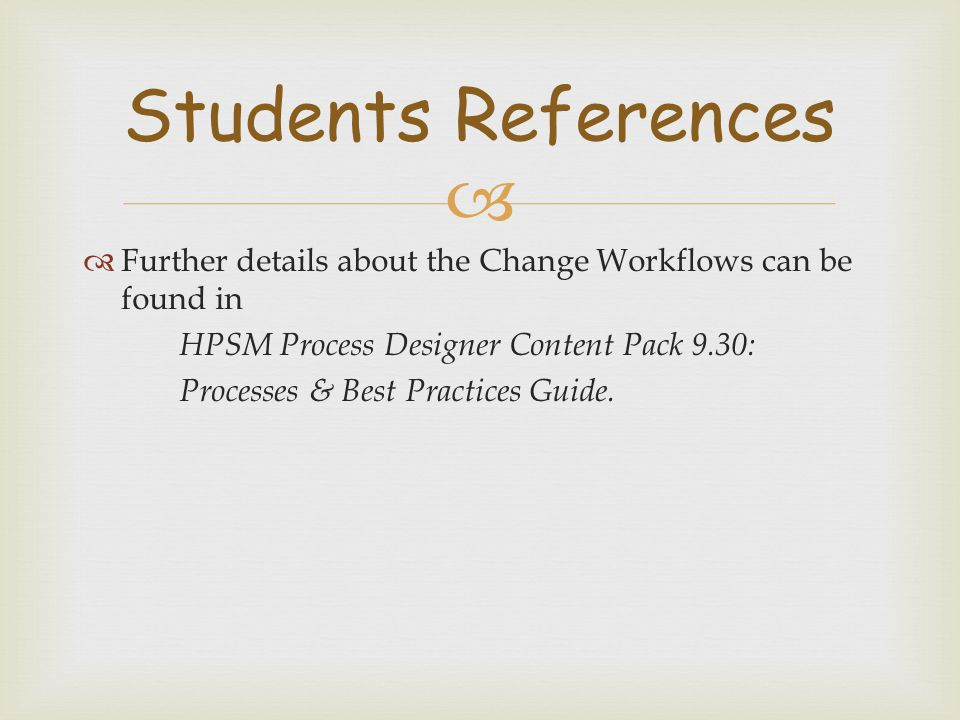Students References Further details about the Change Workflows can be found in. HPSM Process Designer Content Pack 9.30: