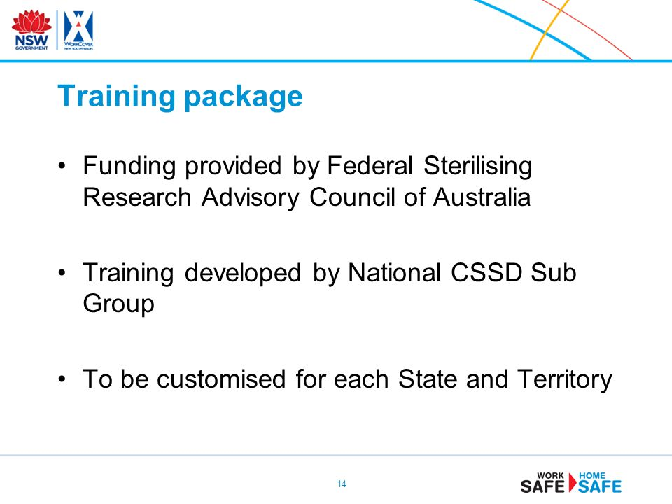 Training package Funding provided by Federal Sterilising Research Advisory Council of Australia. Training developed by National CSSD Sub Group.
