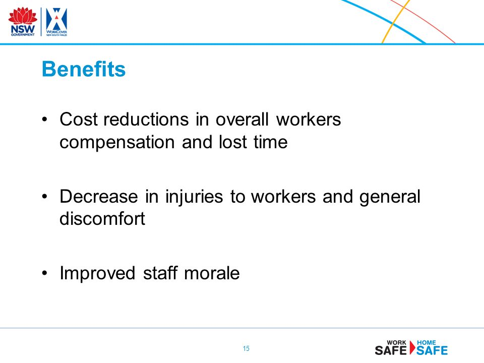 Benefits Cost reductions in overall workers compensation and lost time