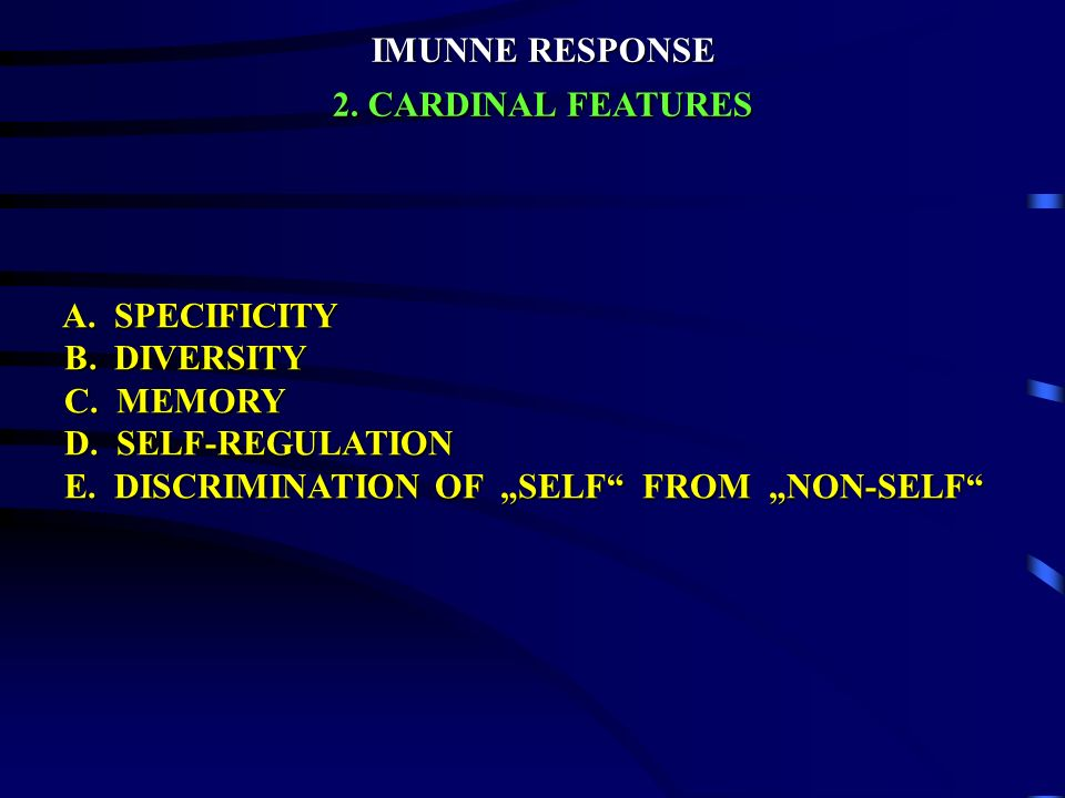 IMUNNE RESPONSE 2. CARDINAL FEATURES. A. SPECIFICITY. B. DIVERSITY. C. MEMORY. D. SELF-REGULATION.