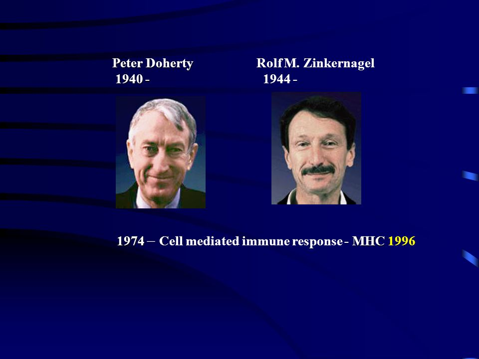 1974 – Cell mediated immune response - MHC 1996