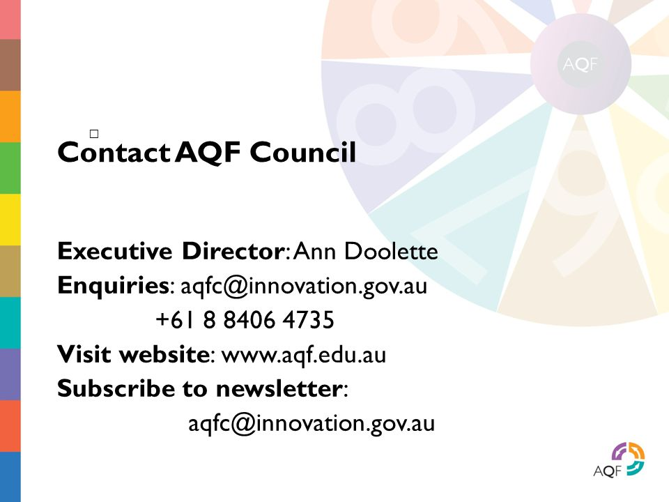 Contact AQF Council Executive Director: Ann Doolette