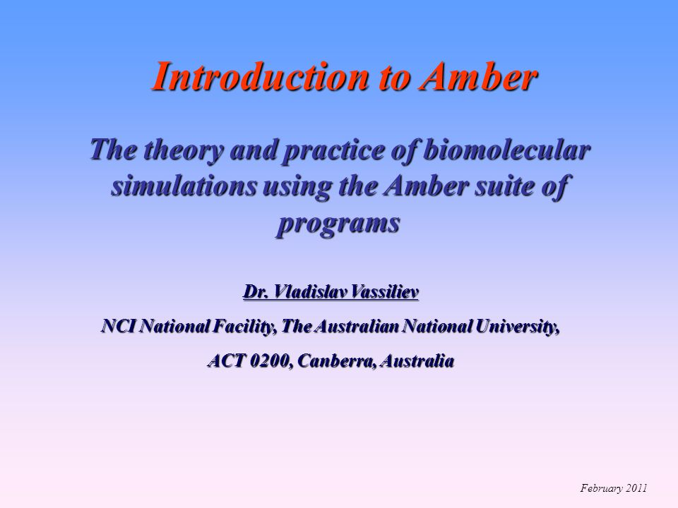 Introduction to Amber The theory and practice of biomolecular simulations using the Amber suite of programs.