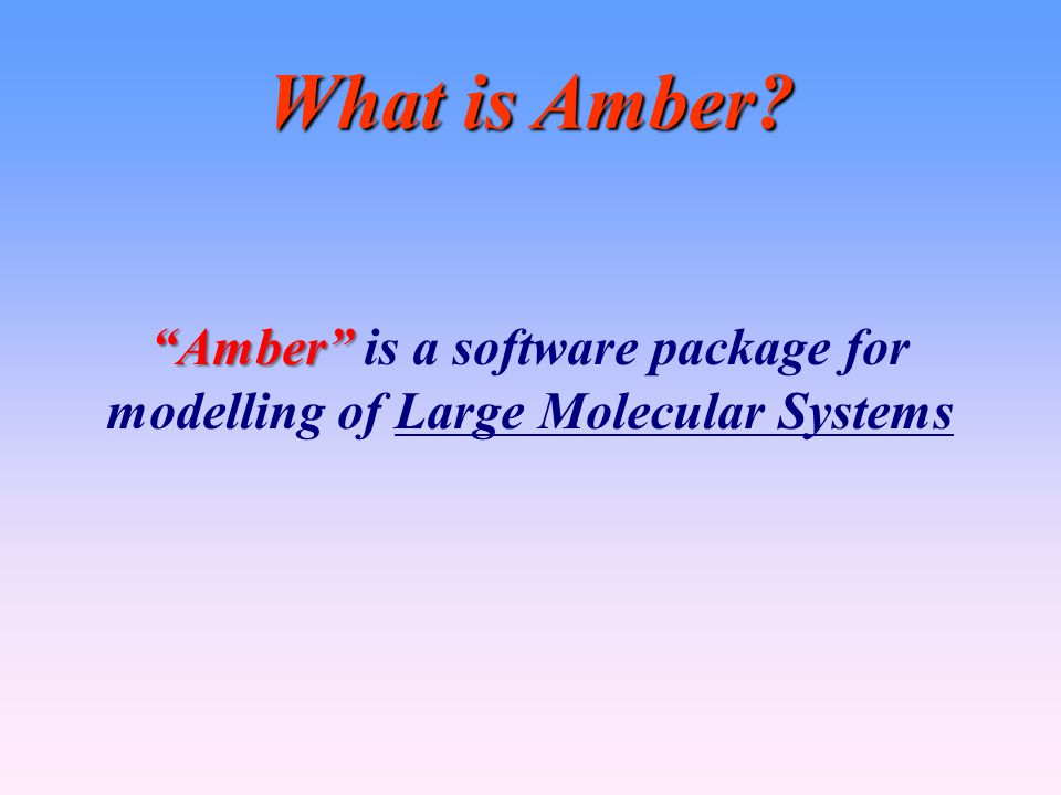 Amber is a software package for modelling of Large Molecular Systems