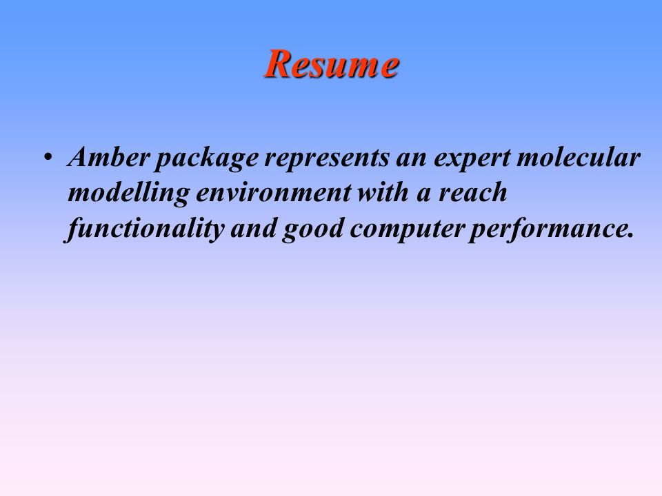 Resume Amber package represents an expert molecular modelling environment with a reach functionality and good computer performance.