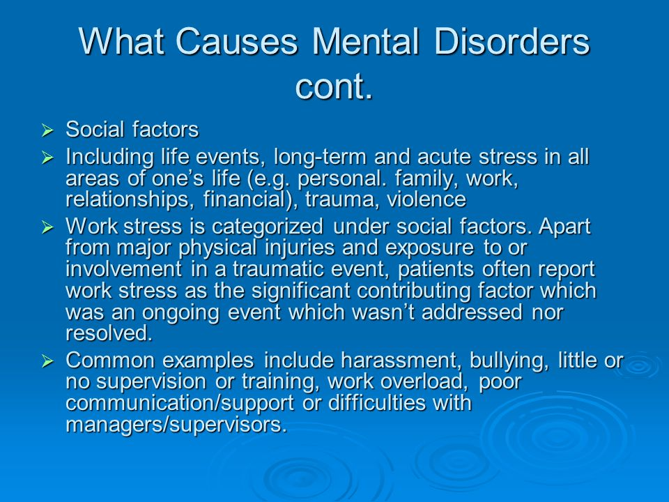 What Causes Mental Disorders cont.