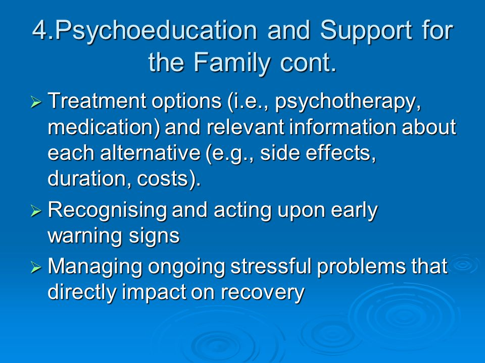 4.Psychoeducation and Support for the Family cont.