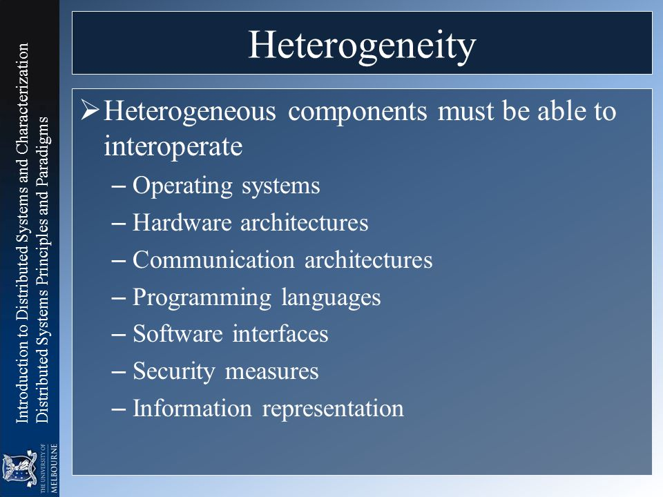 Heterogeneity Heterogeneous components must be able to interoperate