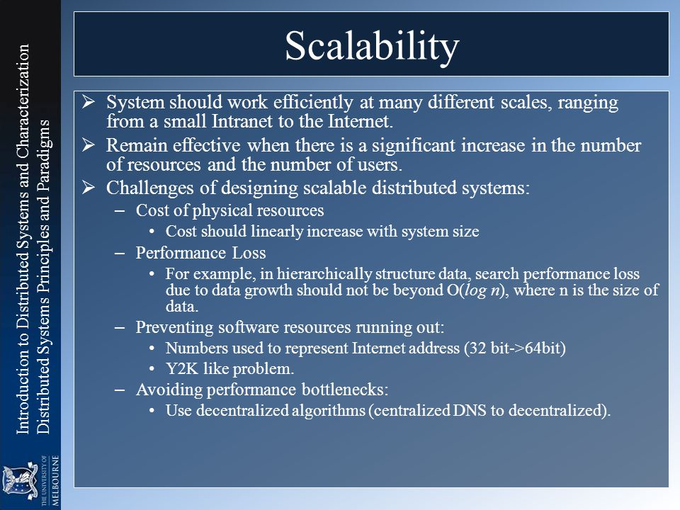 Scalability System should work efficiently at many different scales, ranging from a small Intranet to the Internet.