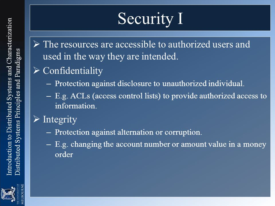 Security I The resources are accessible to authorized users and used in the way they are intended. Confidentiality.
