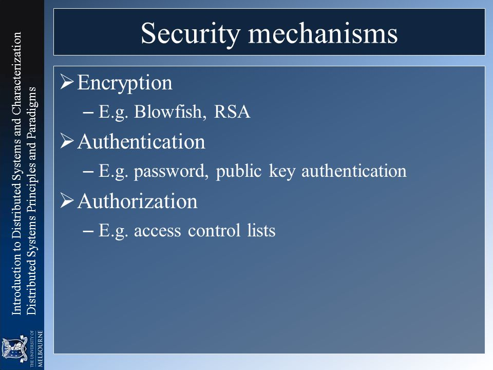 Security mechanisms Encryption Authentication Authorization