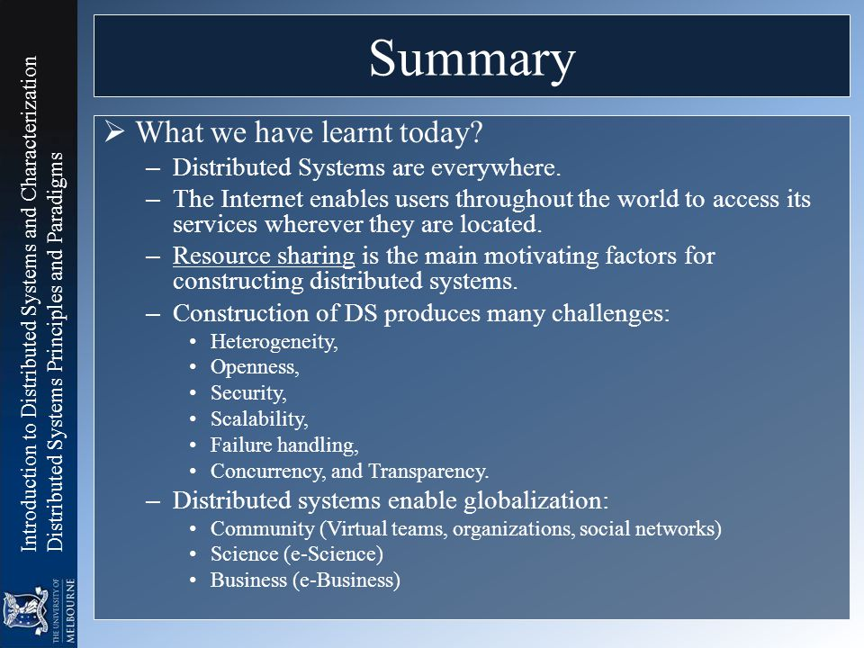 Summary What we have learnt today Distributed Systems are everywhere.