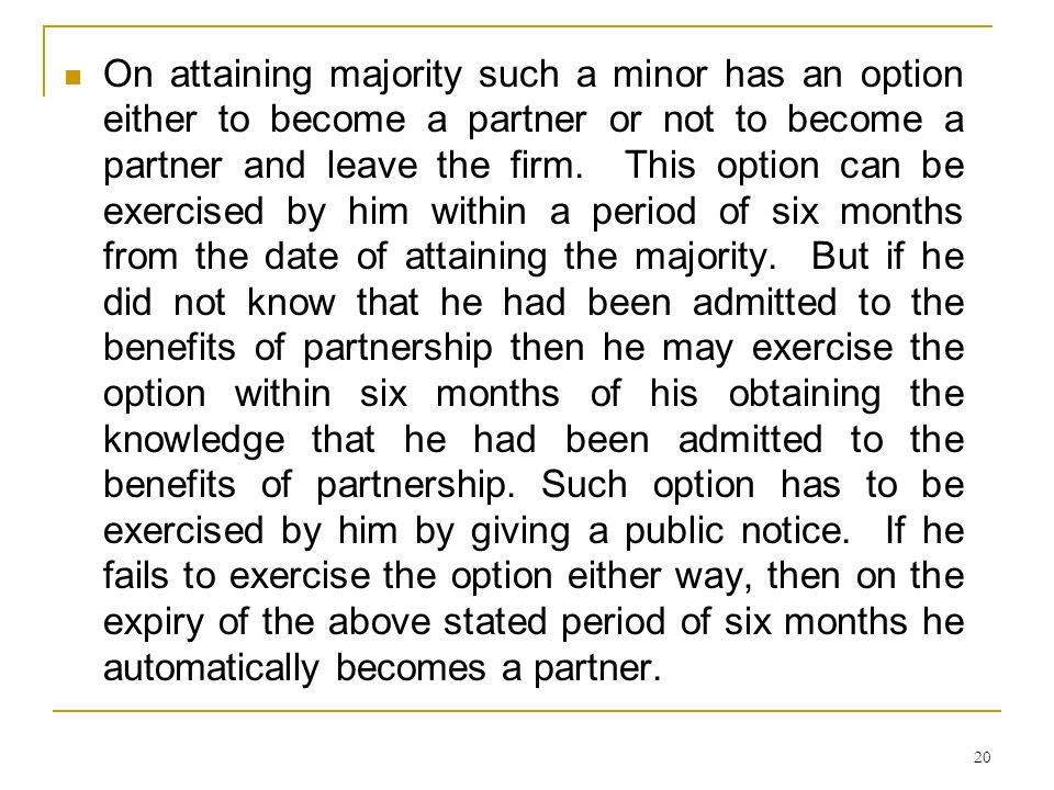 On attaining majority such a minor has an option either to become a partner or not to become a partner and leave the firm.