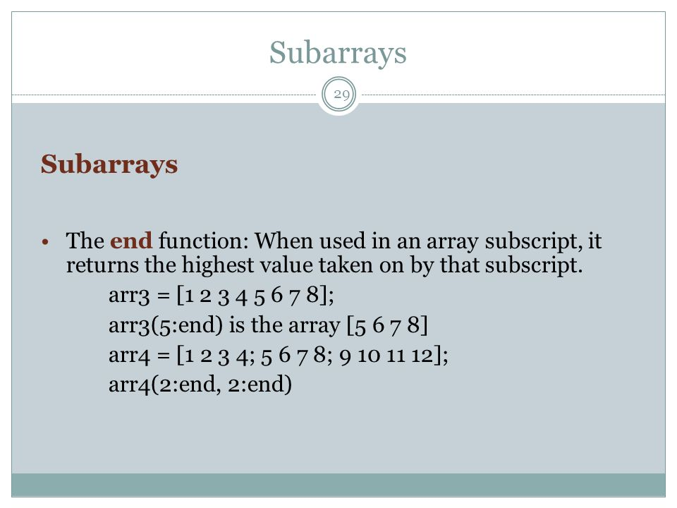 Subarrays Subarrays. The end function: When used in an array subscript, it returns the highest value taken on by that subscript.