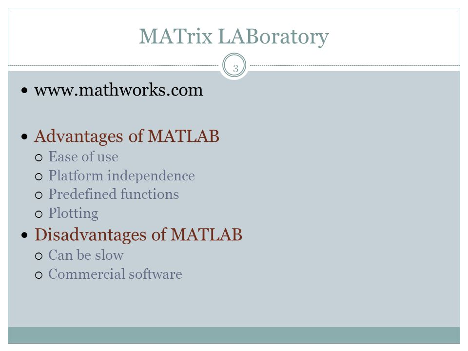 MATrix LABoratory www.mathworks.com Advantages of MATLAB