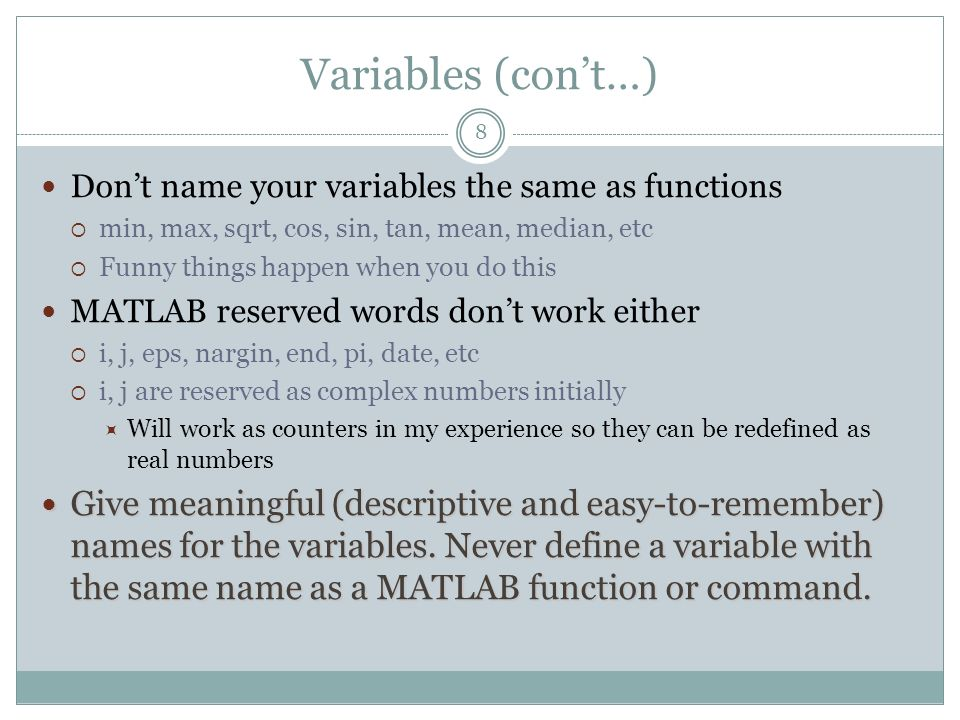 Variables (con't…) Don't name your variables the same as functions. min, max, sqrt, cos, sin, tan, mean, median, etc.