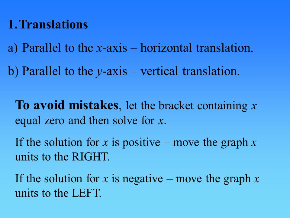 1. Translations a) Parallel to the x-axis – horizontal translation. b) Parallel to the y-axis – vertical translation.