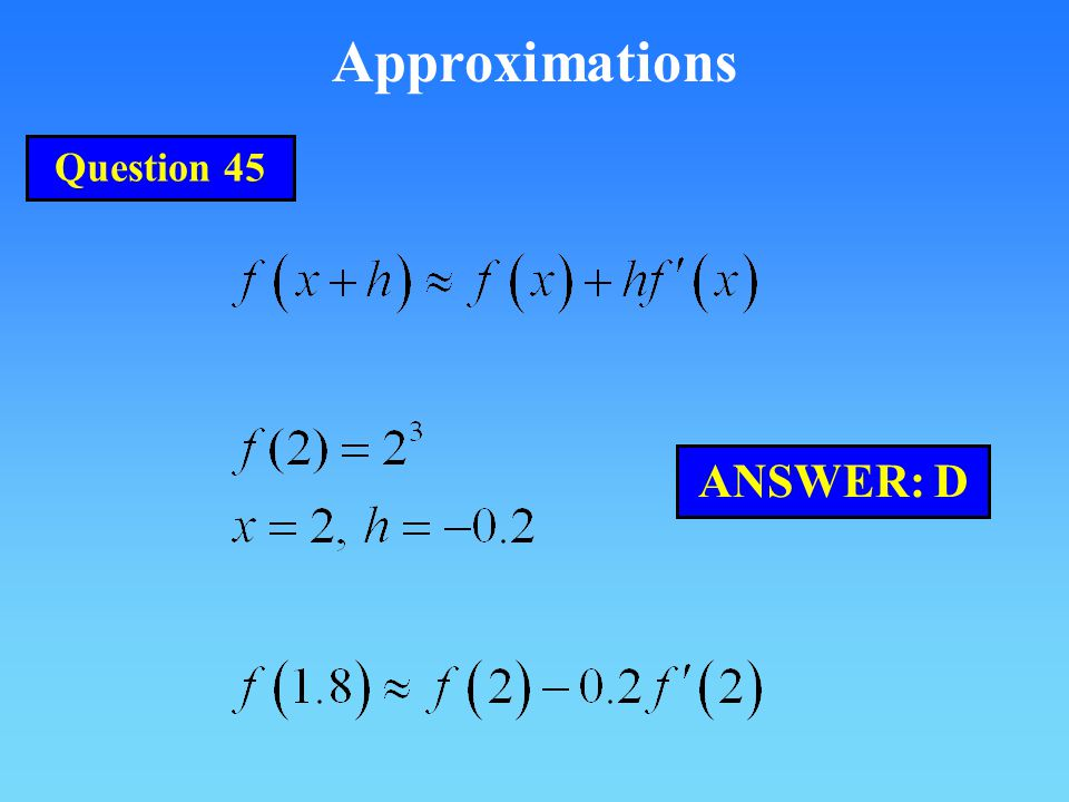 Approximations Question 45 ANSWER: D