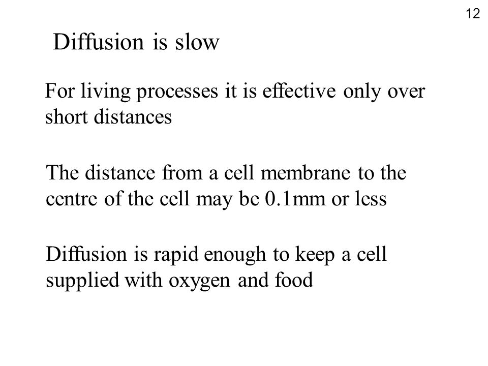 Diffusion is slow For living processes it is effective only over