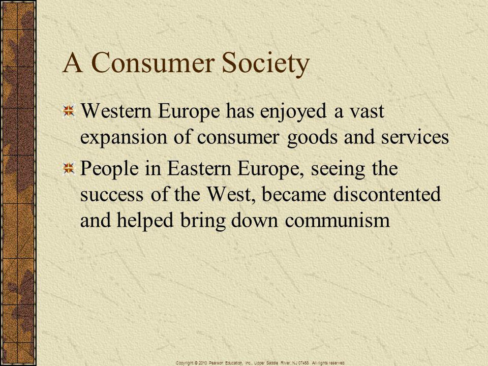 A Consumer Society Western Europe has enjoyed a vast expansion of consumer goods and services.