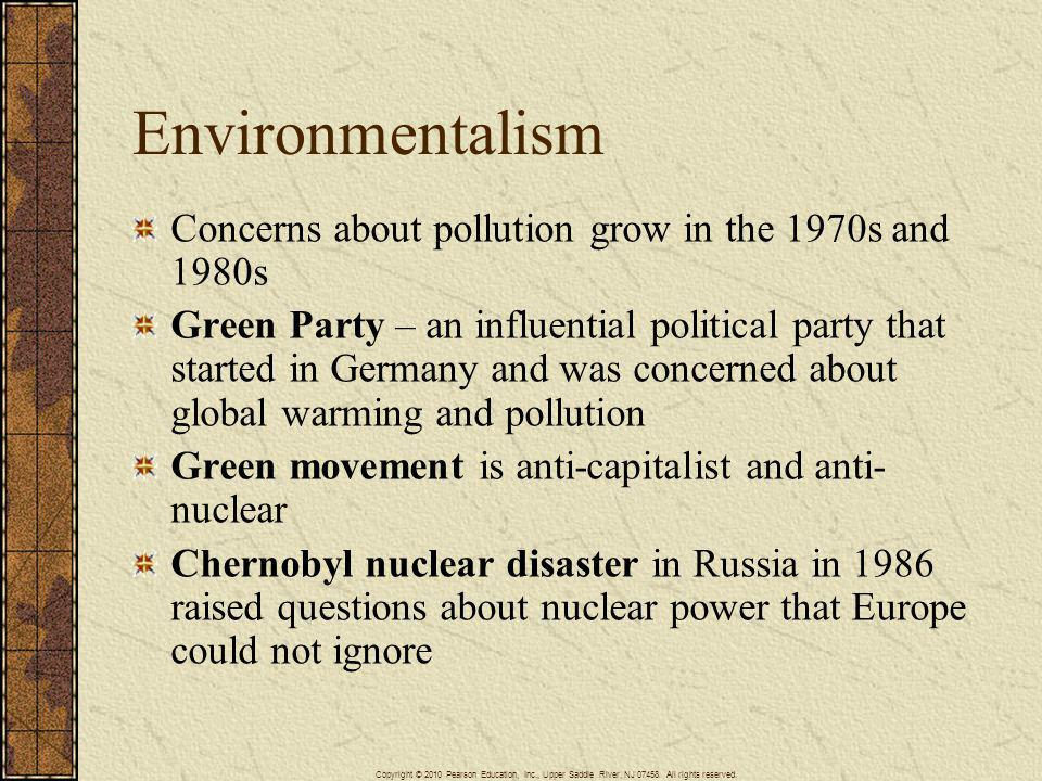 Environmentalism Concerns about pollution grow in the 1970s and 1980s