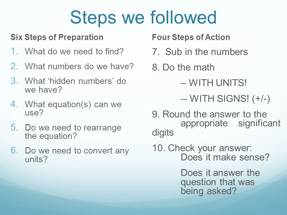 Steps we followed 7. Sub in the numbers 8. Do the math – WITH UNITS!