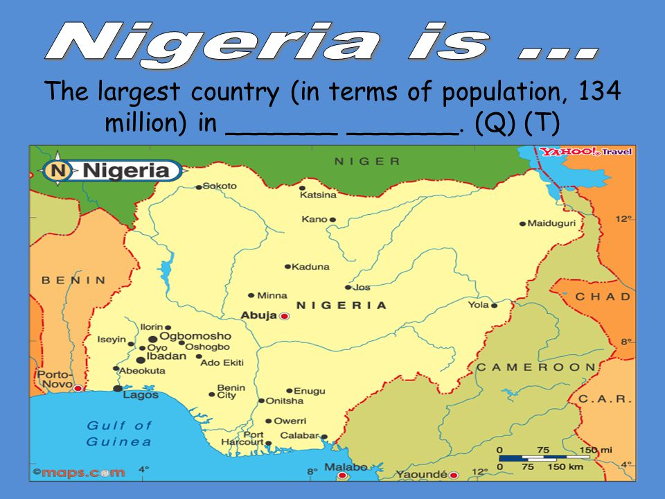 Nigeria is ... The largest country (in terms of population, 134 million) in _______ _______.