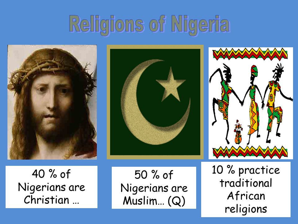 Religions of Nigeria 10 % practice traditional African religions