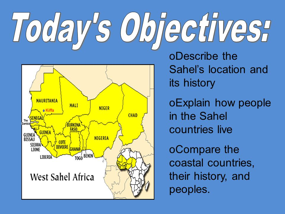 Today s Objectives: Describe the Sahel's location and its history