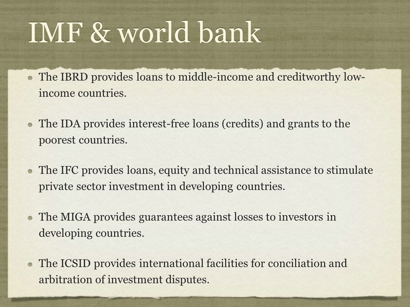IMF & world bank The IBRD provides loans to middle-income and creditworthy low- income countries.