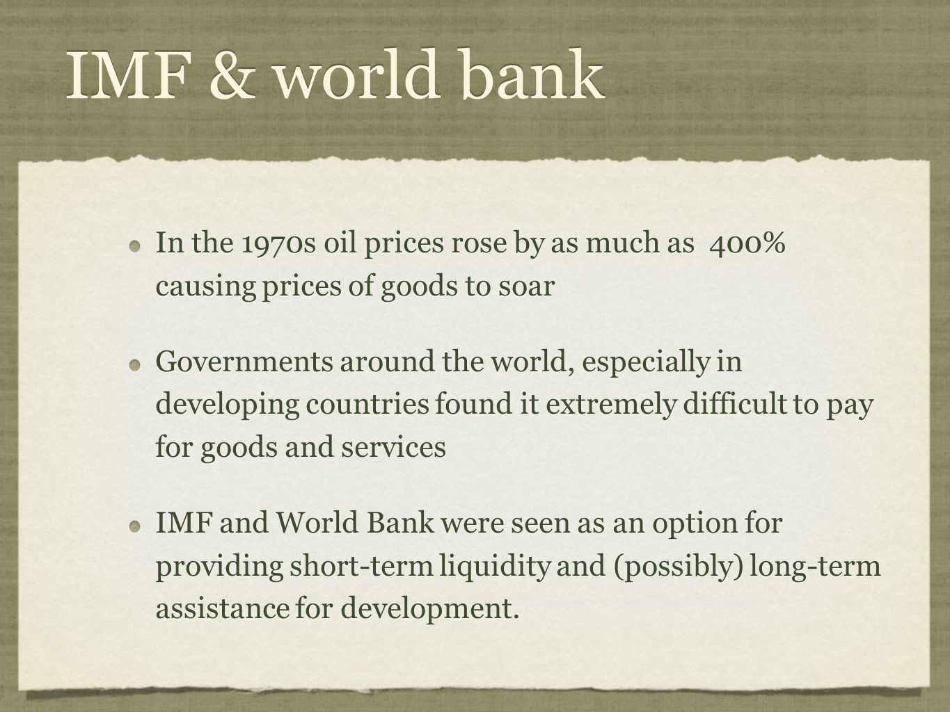 IMF & world bank In the 1970s oil prices rose by as much as 400% causing prices of goods to soar.