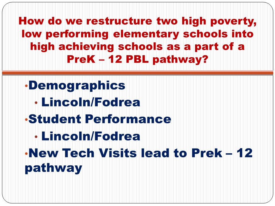How do we restructure two high poverty, low performing elementary schools into high achieving schools as a part of a PreK – 12 PBL pathway
