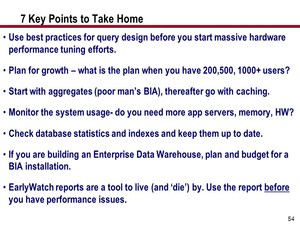 7 Key Points to Take Home Use best practices for query design before you start massive hardware performance tuning efforts.