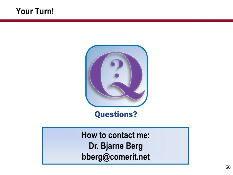 Your Turn! How to contact me: Dr. Bjarne Berg